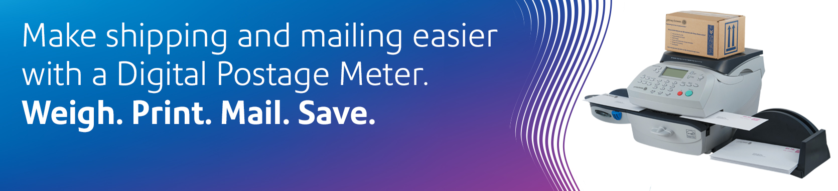 Make shipping and mailing easier with a Digital Postage Meter. Weigh. Print. Mail. Save.