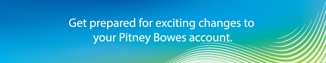 Image: Get prepared for exciting changes to your Pitney Bowes Account