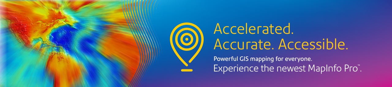 Accelerated. Accurate. Accessible. Powerful GIS mapping for everyone. Experience the newest MapInfo Pro™ application.