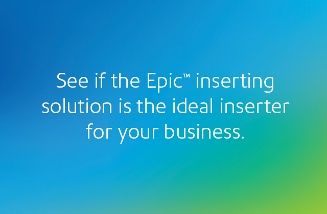 See if the Epic inserting solution is the ideal inserter for your business.
