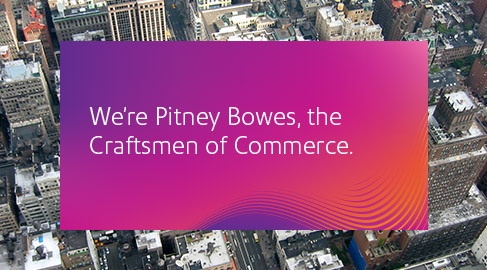 We're Pitney Bowes, the Craftsmen of Commerce.